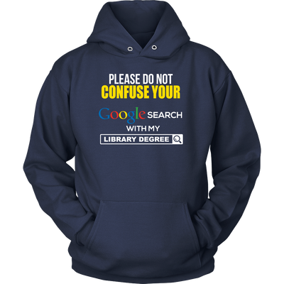 Please Do Not Confuse Your Google Search With My Library Degree Shirt - Awesome Librarians - 13