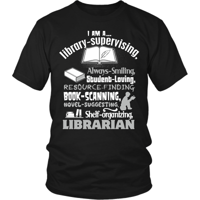 I Am A Library-Supervising, Always-Smiling, Student-Loving, Resource-Finding, Book-Scanning, Nover-Suggesting, Shelf-Organising, Librarian - Awesome Librarians