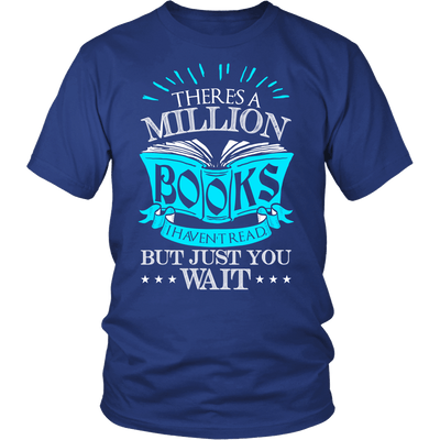 There's A Million Books That I Haven't Read, But Just You Wait Shirt - Awesome Librarians