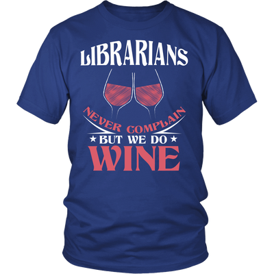 Librarians Never Complain But We Do Wine Shirt - Awesome Librarians - 4