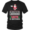 Be Nice To The Librarian Santa Is Watching - Awesome Librarians - 4