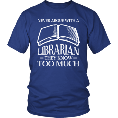 Never Argue With A Librarian They Know Too Much - Awesome Librarians - 1