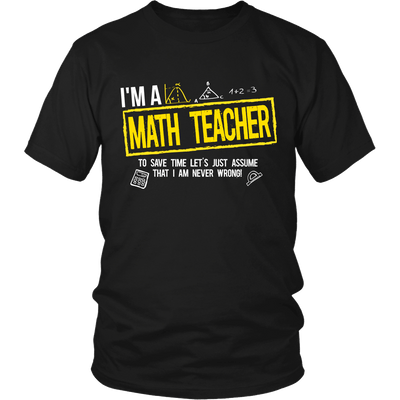 I'm A Math Teacher To Save Time Let's Just Assume That I Am Never Wrong - Awesome Librarians - 5