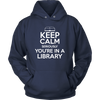 Keep Calm Seriously You're In A Library Shirt