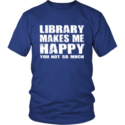 Library Makes Me Happy You, Not So Much - Awesome Librarians - 1
