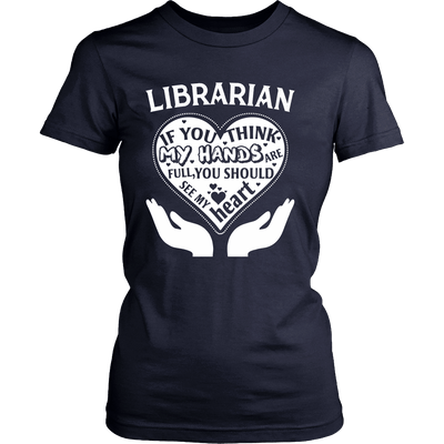 Librarian If You Think My Hands Are Full You Should See My Heart - Awesome Librarians - 12