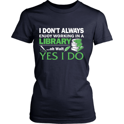 I Don't Always Enjoy Working In A Library... Oh Wait Yes I Do - Awesome Librarians - 12
