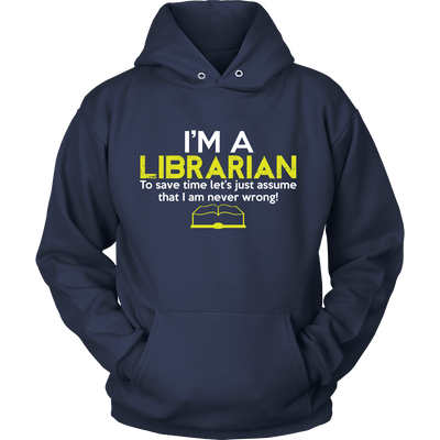 I'm A Librarian To Save Time Let's Just Assume That I Am Never Wrong! - Awesome Librarians - 7