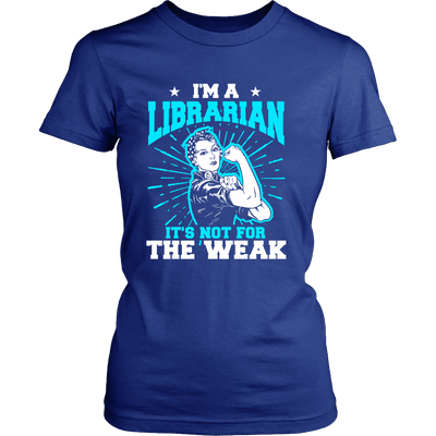 I'm A Librarian It's Not For The Weak - Awesome Librarians - 9