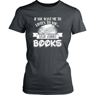 If You Want Me To Listen To You... Talk About Books Shirt