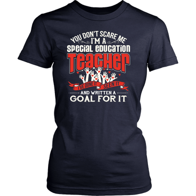 You Don't Scare Me I'm A Special Education Teacher. I've Done It, Seen It And Written A Goal For It Shirt