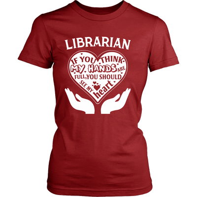 Librarian If You Think My Hands Are Full You Should See My Heart - Awesome Librarians - 10