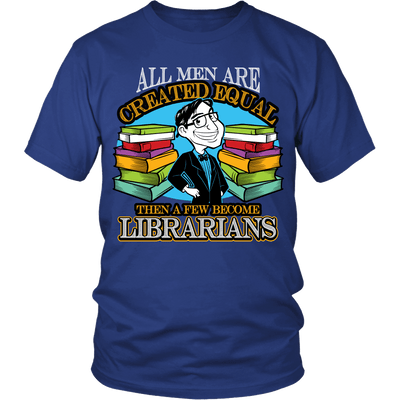 All Men Are Created Equal Then A Few Become Librarians - Awesome Librarians - 2