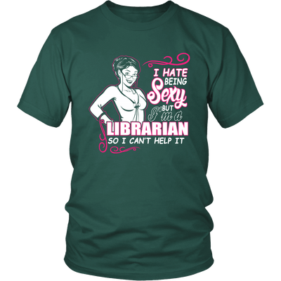 I Hate Being Sexy But I'm A Librarian So I Can't Help It - Awesome Librarians