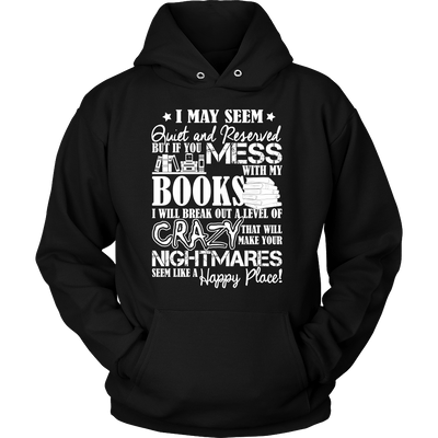I May Seem Quiet And Reserved But If You Mess With My Books I will Break Out A Level Of Crazy That Will Make Your Nightmares Seem Like A Happy Place! - Awesome Librarians