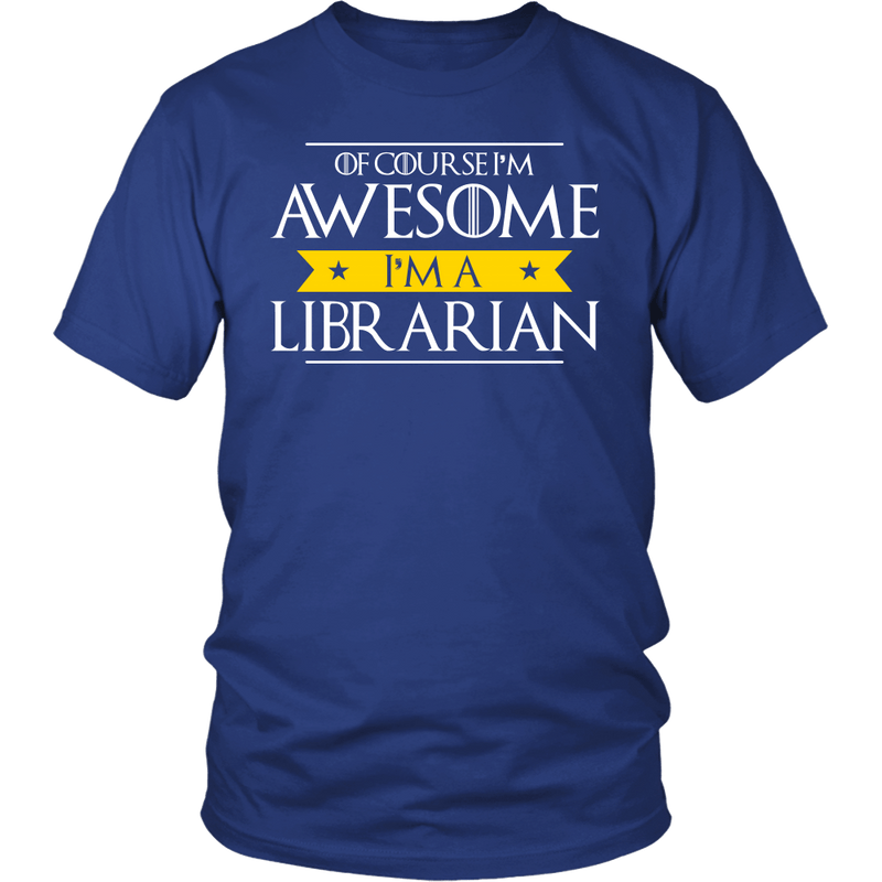 Of Course I'm Awesome I'm A Librarian Shirt - Awesome Librarians
