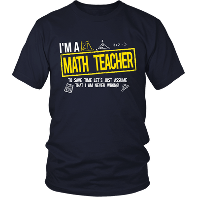 I'm A Math Teacher To Save Time Let's Just Assume That I Am Never Wrong - Awesome Librarians - 4