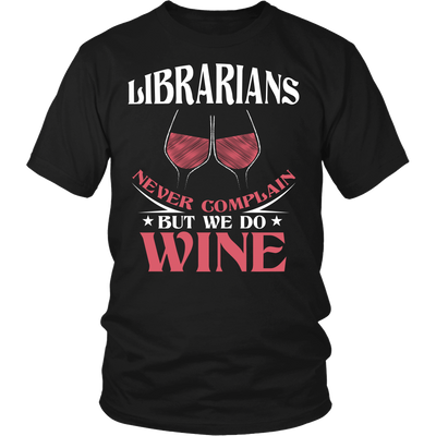 Librarians Never Complain But We Do Wine Shirt - Awesome Librarians - 2
