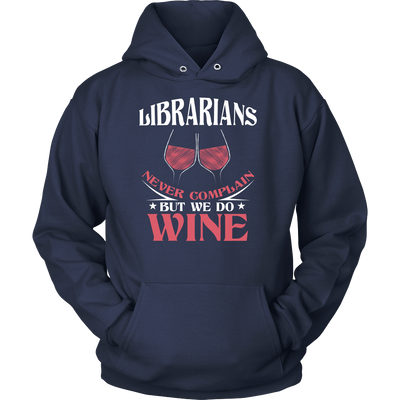 Librarians Never Complain But We Do Wine Shirt - Awesome Librarians - 1