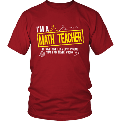 I'm A Math Teacher To Save Time Let's Just Assume That I Am Never Wrong - Awesome Librarians - 3