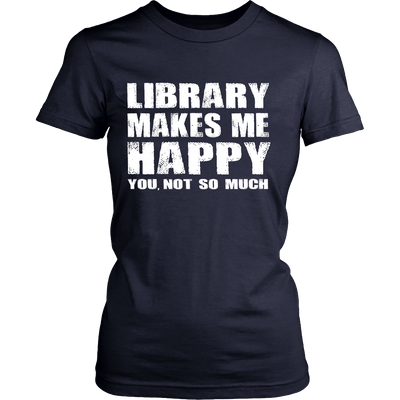 Library Makes Me Happy You, Not So Much - Awesome Librarians - 12