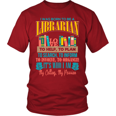 I Was Born To Be A librarian To Help, To Plan To Search, To Inform, To Involve, To Organize It's Who I Am My Calling, My Passion - Awesome Librarians