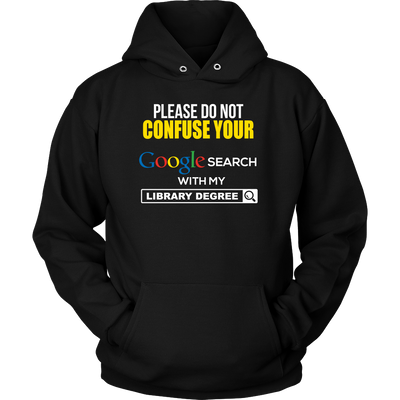 Please Do Not Confuse Your Google Search With My Library Degree Shirt - Awesome Librarians - 1