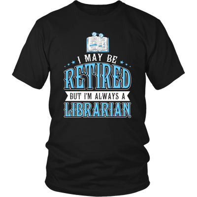 I May Be Retired But I'm Always A Librarian - Awesome Librarians