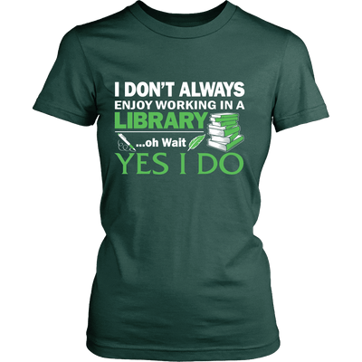 I Don't Always Enjoy Working In A Library... Oh Wait Yes I Do - Awesome Librarians - 11