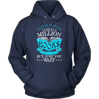 There's A Million Books That I Haven't Read, But Just You Wait Shirt