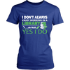 I Don't Always Enjoy Working In A Library... Oh Wait Yes I Do - Awesome Librarians - 9