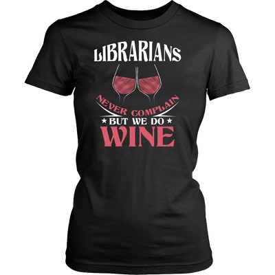 Librarians Never Complain But We Do Wine Shirt - Awesome Librarians - 3