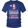 Be Nice To The Librarian Santa Is Watching - Awesome Librarians - 2