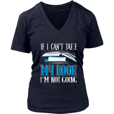 If I Can't Take My Book I'm Not Going Shirt - Awesome Librarians