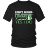 I Don't Always Enjoy Working In A Library... Oh Wait Yes I Do - Awesome Librarians - 5