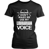 Don't Make Me Use My Librarian Voice - Awesome Librarians - 1