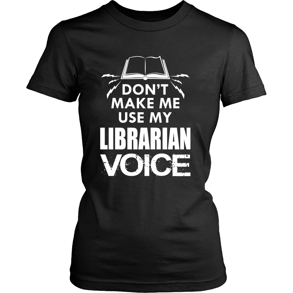 Don't Make Me Use My Librarian Voice - Awesome Librarians