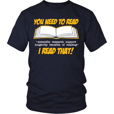 You Need To Read *Scientific Research Support Longevity Benefits Of Reading* I Read That! Shirt