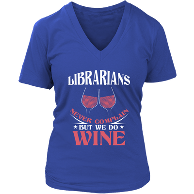 Librarians Never Complain But We Do Wine Shirt - Awesome Librarians - 13