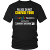 Please Do Not Confuse Your Google Search With My Library Degree Shirt - Awesome Librarians - 4