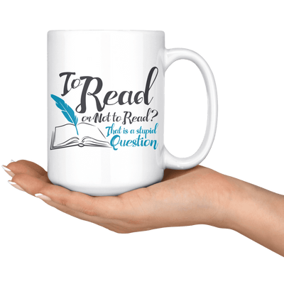 To Read Or Not To Read? That Is A Stupid Question 15oz Mug - Awesome Librarians