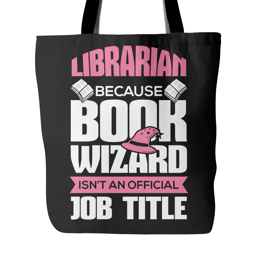 Librarian Because Book Wizard Isn't An Official Job Title Tote Bag - Awesome Librarians