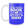 It's Just A Book, Yeah And Hell Is Just A Sauna 15oz Mug - Awesome Librarians