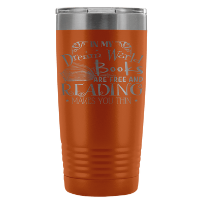 In My Dream World Books Are Free And Reading Makes You Thin 20oz Tumbler - Awesome Librarians