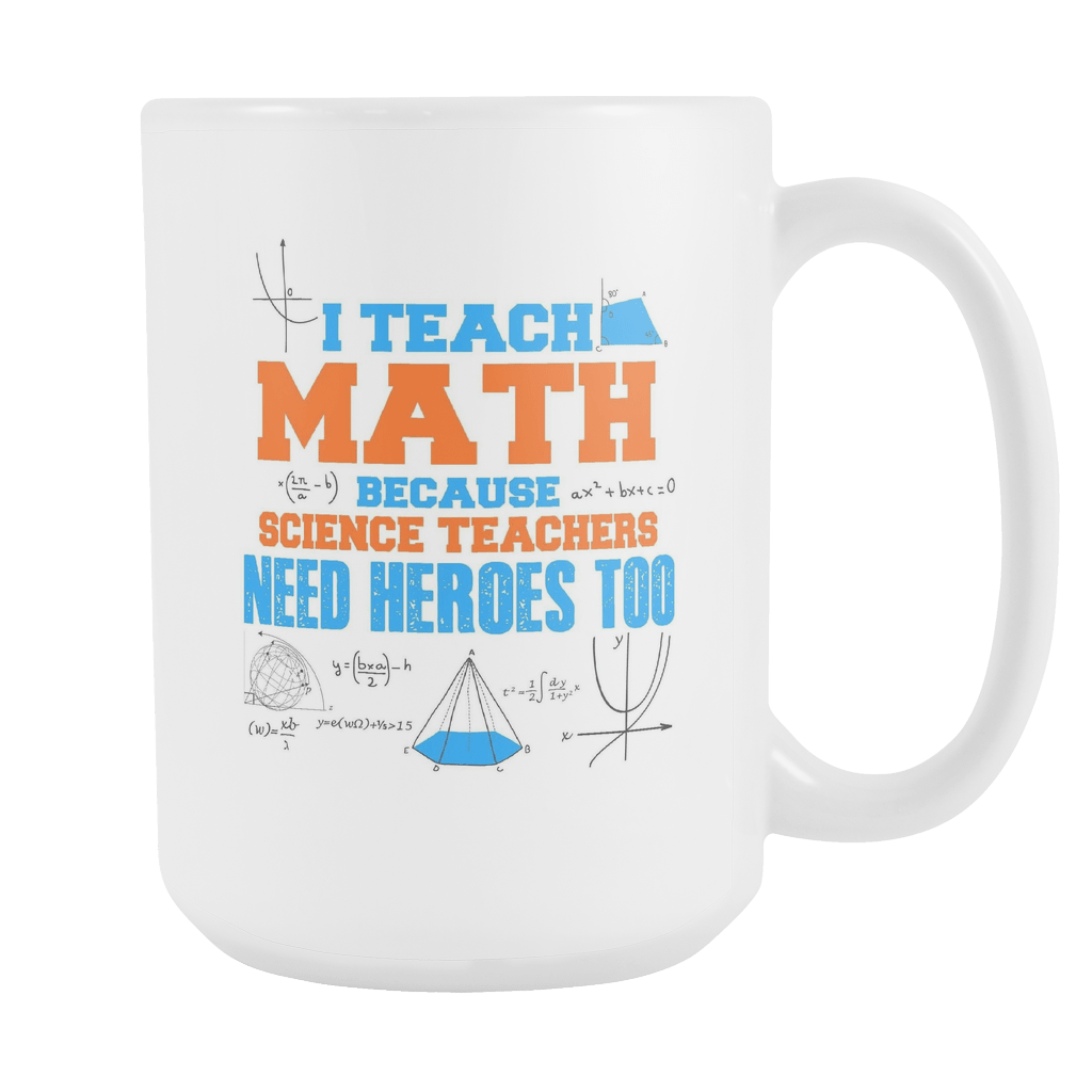 I Teach Math Because Science Teachers Need Heroes Too 15oz Mug - Awesome Librarians