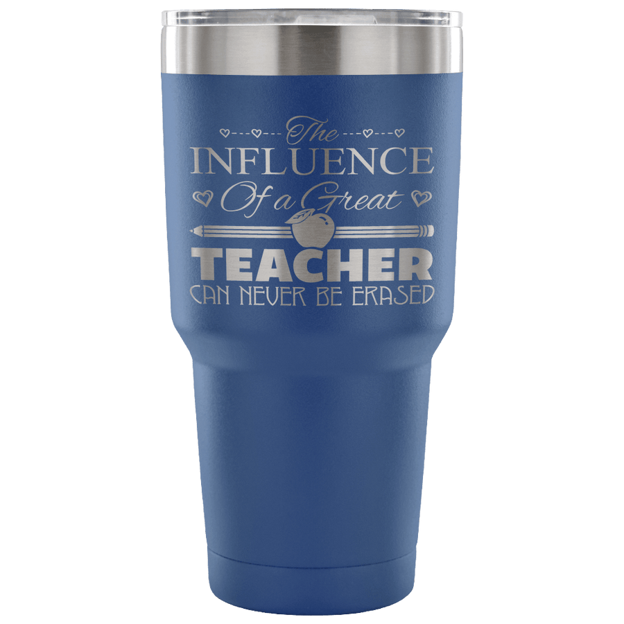 The Influence Of A Great Teacher Can Never Be Erased Tumbler