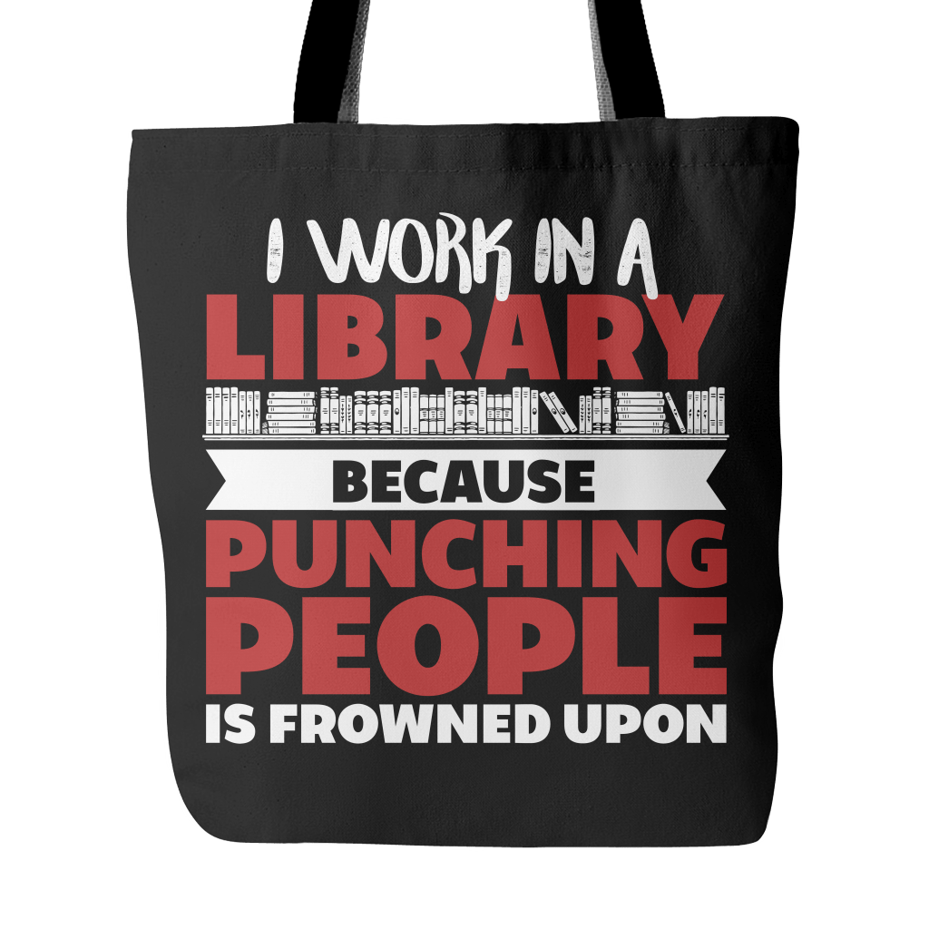 I Work In A Library Because Punching People Is Frowned Upon Tote Bag - Awesome Librarians