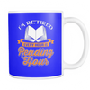 I'm Retired Every Hour Is Reading Hour 11oz Mug - Awesome Librarians