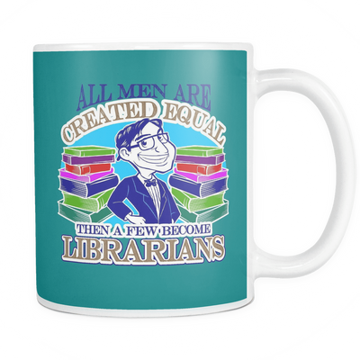 All Men Are Created Equal Then A Few Become Librarians Mug