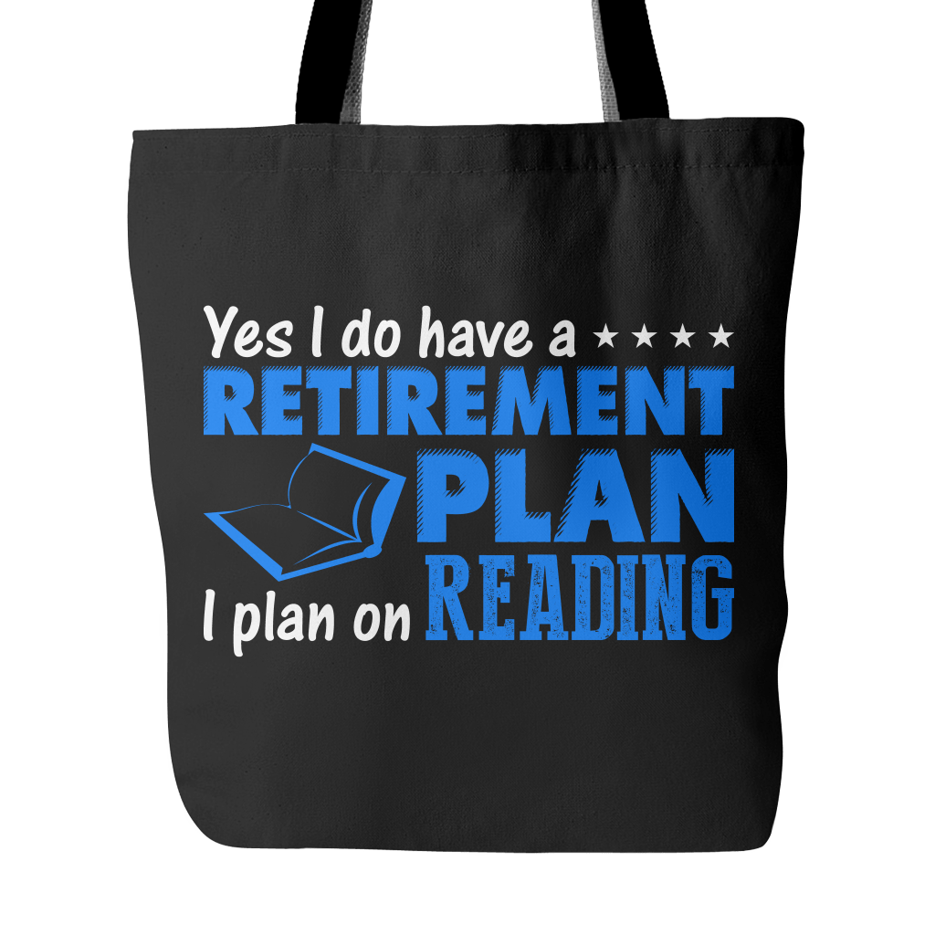 Yes I Do Have A Retirement Plan, I Plan On Reading Tote Bag